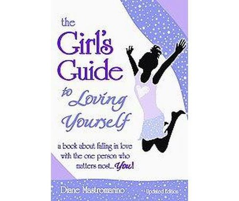 Girl's Guide to Loving Yourself : A Book About Falling in Love With the One Person Who Matters Most. . . - image 1 of 1