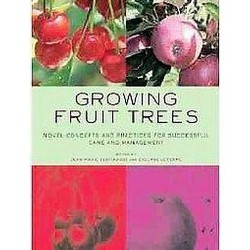 Growing Fruit Trees : Novel Concepts and Practices for Successful Care and Management (Paperback)