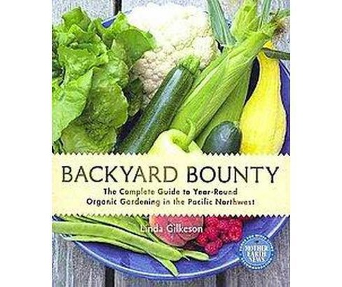 Backyard Bounty : The Complete Guide to Year-Round Organic Gardening in the Pacific Northwest - image 1 of 1