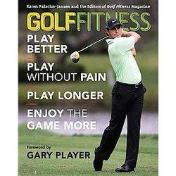 Golf Fitness : Play Better, Play without Pain, Play Longer, and Enjoy the Game More (Paperback) (Karen