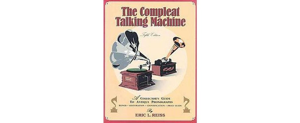 Compleat Talking Machine : A Collector's Guide to Antique...