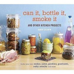 Can It, Bottle It, Smoke It : And Other Kitchen Projects (Hardcover) (Karen Solomon)