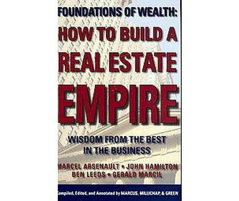 How to Build a Real Estate Empire : Wisdom from the Best in the Business (Hardcover) (Marcel Arsenault & - image 1 of 1