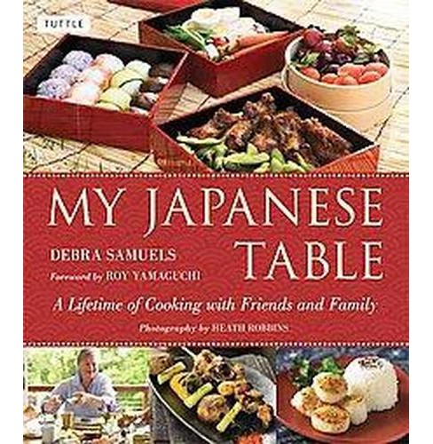 My Japanese Table : A Lifetime of Cooking with Friends and Family (Hardcover) (Debra Samuels) - image 1 of 1