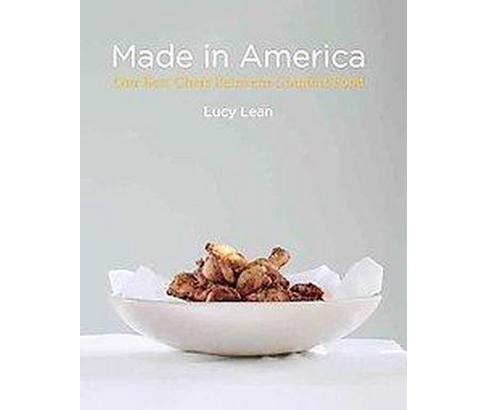 Made in America : Our Best Chefs Reinvent Comfort Food (Hardcover) (Lucy Lean) - image 1 of 1