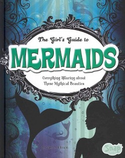 Girl's Guide to Mermaids : Everything Alluring About These Mythical Beauties (Library) (Sheri A.