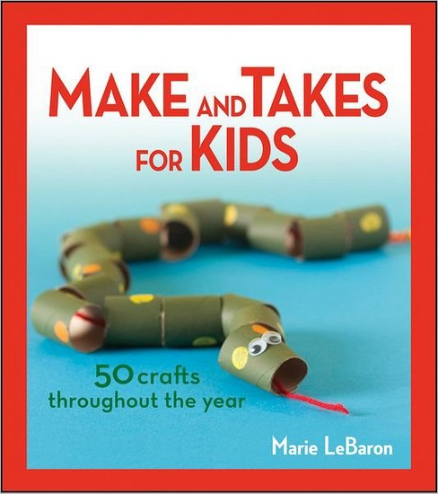 Make and Takes for Kids: 50 Crafts Throughout the Year (Paperback) - image 1 of 1