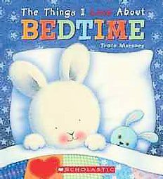 Things I Love About Bedtime (Hardcover)(Trace Moroney)