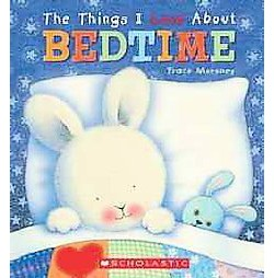 Things I Love About Bedtime (Hardcover) (Trace Moroney)
