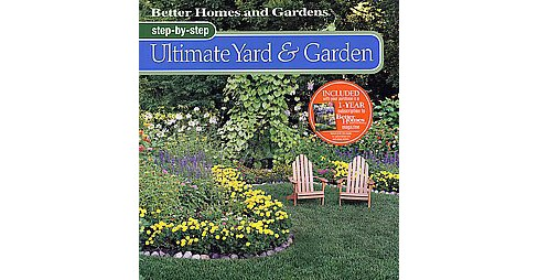 Better Homes and Gardens Step-by-step Ultimate Yard & Garden (Paperback) (Better Homes and Gardens - image 1 of 1