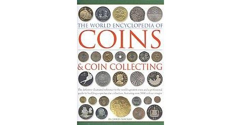 World Encyclopedia of Coins & Coin Collecting : The Definitive Illustrated Reference to the World's - image 1 of 1
