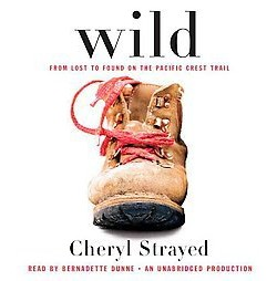 Wild : From Lost to Found on the Pacific Crest Trail (Unabridged) (CD/Spoken Word) (Cheryl Strayed)