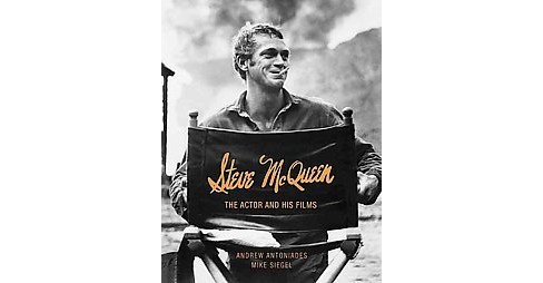 Steve McQueen : The Actor and His Films (Hardcover) (Andrew Antoniades & Mike Siegel) - image 1 of 1