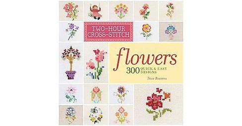 Two-Hour Cross-Stitch: Flowers : 300 Quick & Easy Designs (Paperback) (Patrice Boerens) - image 1 of 1