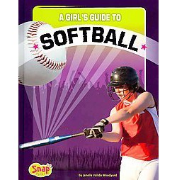 Girl's Guide to Softball (Library) (Janelle Valido Woodyard)
