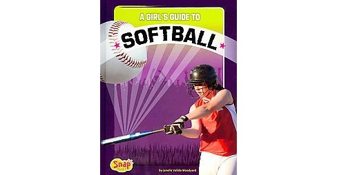 Girl's Guide to Softball (Library) (Janelle Valido Woodyard) - image 1 of 1