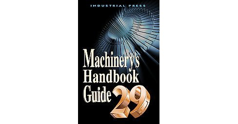 Machinery's Handbook Guide (Paperback) (John M. Amiss & Franklin D. Jones & Henry H. Ryffel) - image 1 of 1