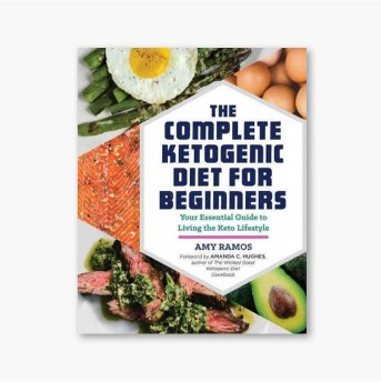 Complete Ketogenic Diet for Beginners : Your Essential Guide to Living the Keto Lifestyle (Paperback)