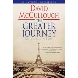 The Greater Journey (Reprint) (Paperback) by David Mccullough