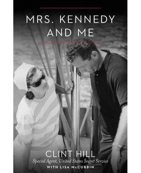 Mrs. Kennedy and Me : An Intimate Memoir (Hardcover) (Clint Hill & Lisa McCubbin) - image 1 of 1