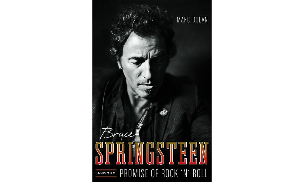Bruce Springsteen and the Promise of Rock 'n' Roll (Hardcover) (Marc Dolan)