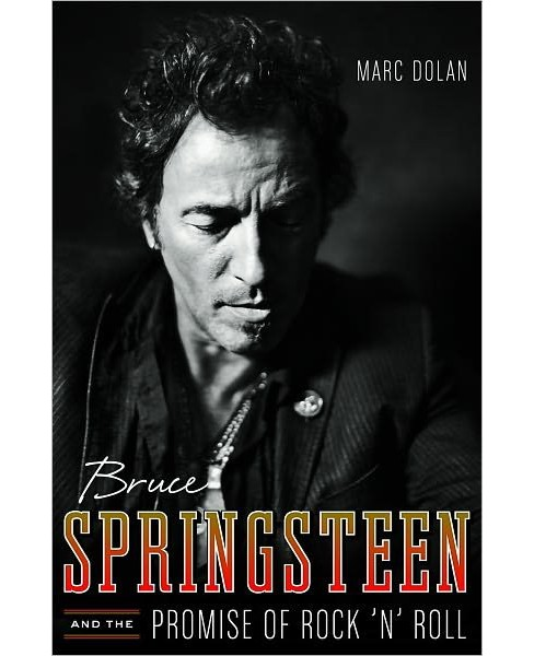 Bruce Springsteen and the Promise of Rock 'n' Roll (Hardcover) (Marc Dolan) - image 1 of 1
