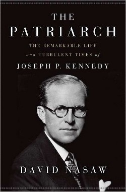 Patriarch : The Remarkable Life and Turbulent Times of Joseph P. Kennedy (Hardcover) (David Nasaw)
