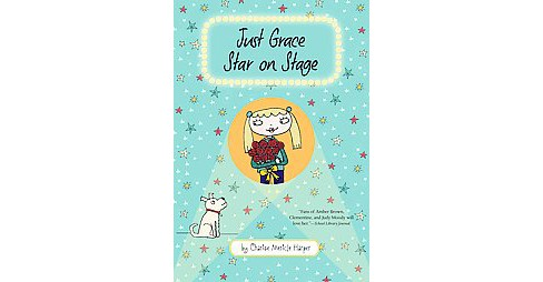 Just Grace, Star on Stage (Hardcover) (Charise Mericle Harper) - image 1 of 1