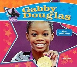 Gabby Douglas : Historic Olympic Champion (Library) (Sarah Tieck)