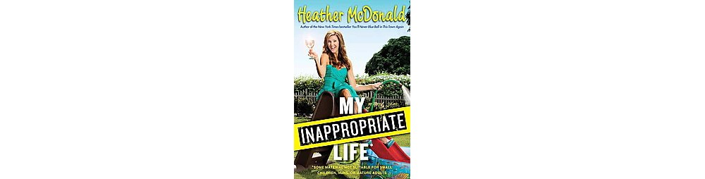 My Inappropriate Life : Some Material Not Suitable for Small Children, Nuns, or Mature Adults