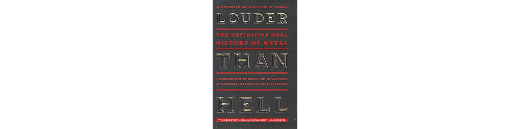 Louder Than Hell : The Definitive Oral History of Metal (Hardcover) (Jon Wiederhorn & Katherine Turman)