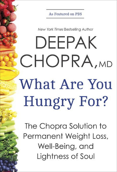 What Are You Hungry For? : The Chopra Solution to Permanent Weight Loss, Well-Being, and Lightness of - image 1 of 1