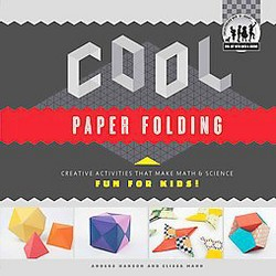 Cool Paper Folding: Creative Activities That Make Math & Science Fun for Kids! : Creative Activities