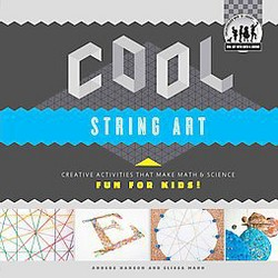 Cool String Art : Creative Activities That Make Math & Science Fun for Kids! (Library) (Anders Hanson &