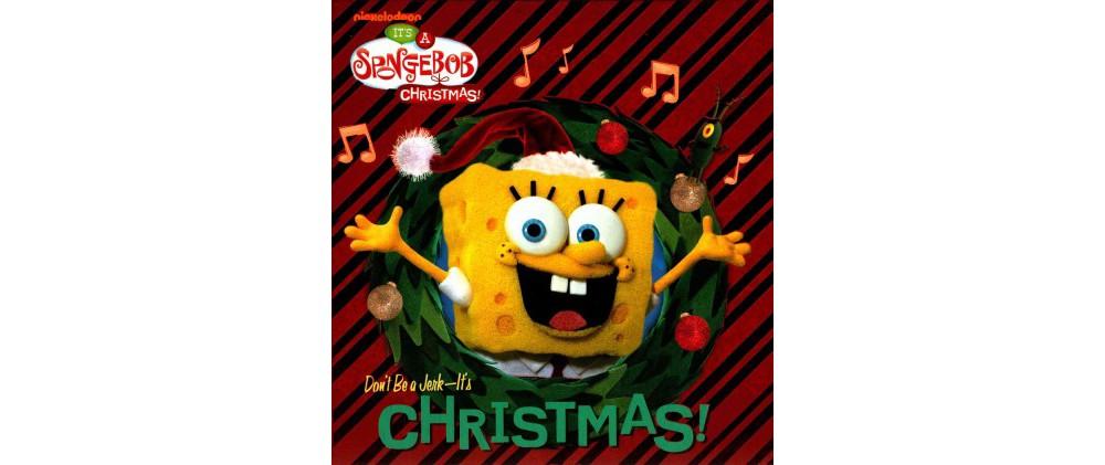 It's A Spongebob Christmas! : Don't Be a Jerk - It's Christmas! (Hardcover) (Tom Kenny)