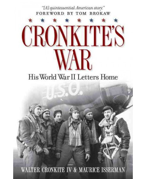 Cronkite's War : His World War II Letters Home (Paperback) (IV Walter Cronkite & Maurice Isserman) - image 1 of 1