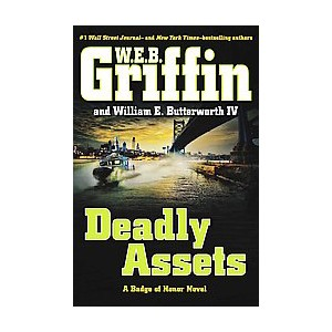 Deadly Assets (Hardcover) (W. E. B. Griffin & IV William E. Butterworth)