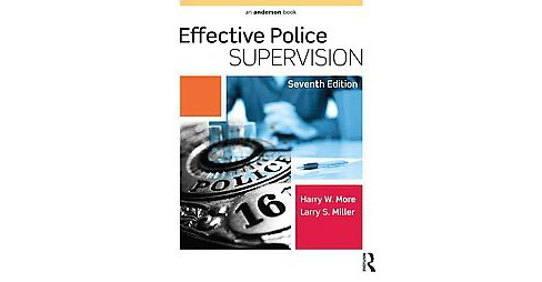 Effective Police Supervision (Revised) (Paperback) (Ph.D. Harry W. More & Ph.D. Larry S. Miller) - image 1 of 1