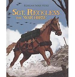 Sgt. Reckless the War Horse : Korean War Hero (Library) (Melissa Higgins)