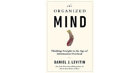 Organized Mind : Thinking Straight in the Age of Information Overload (Hardcover) (Daniel J. Levitin) - image 1 of 1