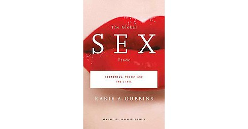 Global Sex Trade : Economics, Policy and the State (Paperback) (Karie A. Gubbins) - image 1 of 1