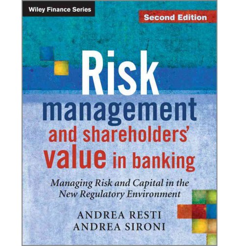 Risk Management and Shareholders Value in Banking : Managing Risk and Capital in the New Regulatory - image 1 of 1