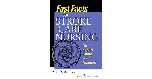 Fast Facts for Stroke Care Nursing : An Expert Guide in a Nutshell (Paperback) (Kathy J.  Morrison) - image 1 of 1