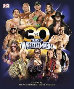 30 Years of Wrestlemania (Hardcover) (Brian Shields & Dean Miller)