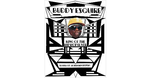 Buddy Esquire : King of the Hip Hop Flyer (Hardcover) - image 1 of 1