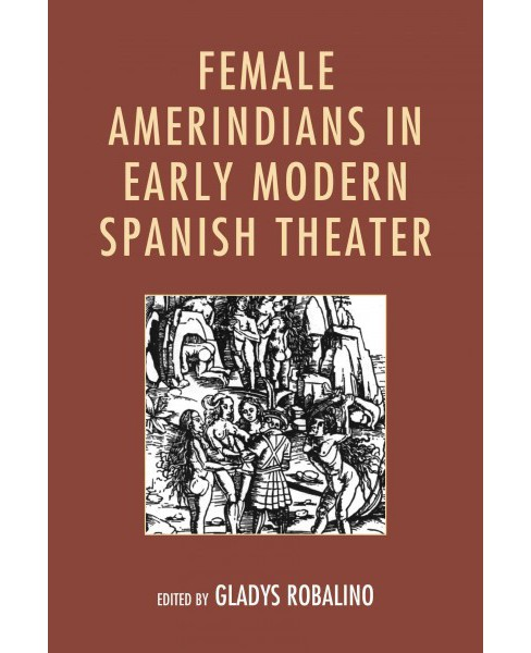 Female Amerindians in Early Modern Spanish Theater (Paperback) - image 1 of 1