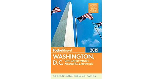 Fodor's 2015 Washington, D.C. : With Mount Vernon, Alexandria & Annapolis (Paperback) (Mike Lillis & - image 1 of 1