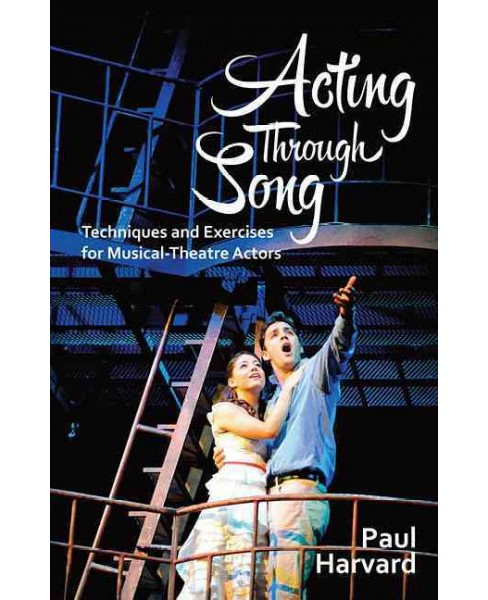 Acting Through Song : Techniques and Exercises for Musical-theatre Actors (Paperback) (Paul Harvard) - image 1 of 1