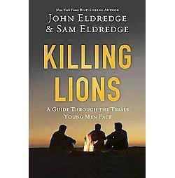 Killing Lions : A Guide Through the Trials Young Men Face (Hardcover) (John Eldredge & Sam Eldredge)