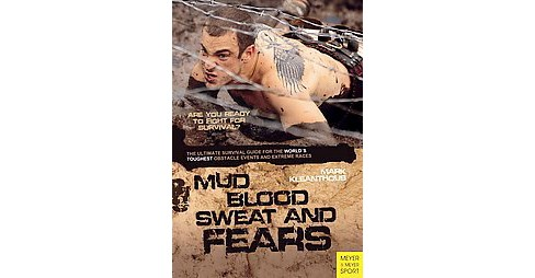 Mud Blood Sweat & Fears : The Ultimate Survival Guide for the World's Toughest Obstacle Events and - image 1 of 1